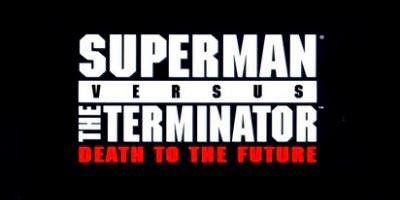Superman vs. The Terminator: Death to the Future Vol 1 Супермен Против Терминатора: Смерть из Будущего читать скачать комиксы онлайн